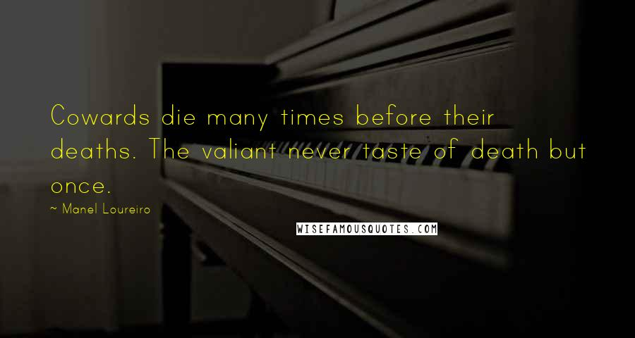 Manel Loureiro quotes: Cowards die many times before their deaths. The valiant never taste of death but once.