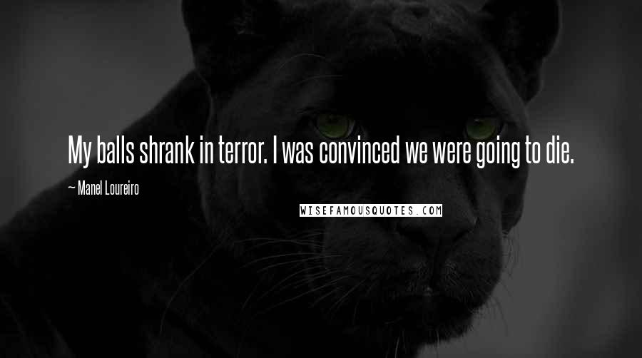 Manel Loureiro quotes: My balls shrank in terror. I was convinced we were going to die.