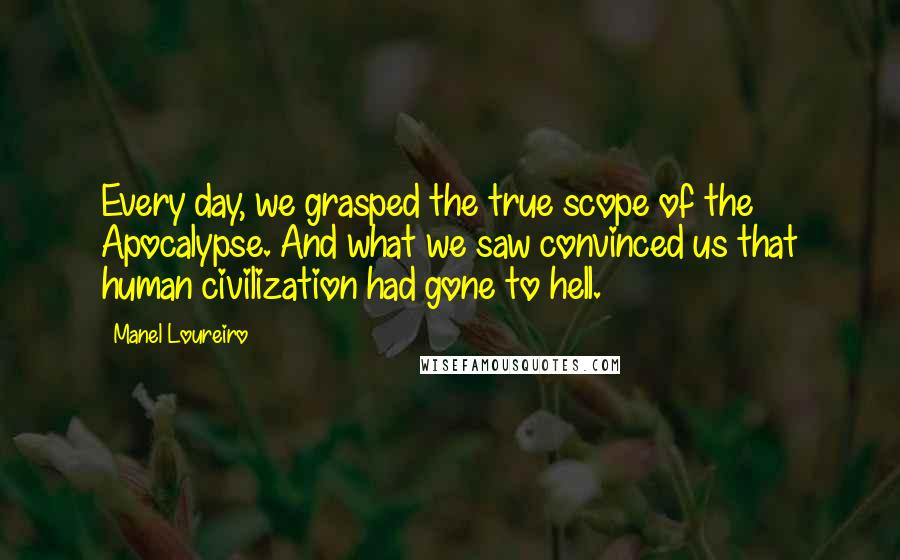 Manel Loureiro quotes: Every day, we grasped the true scope of the Apocalypse. And what we saw convinced us that human civilization had gone to hell.