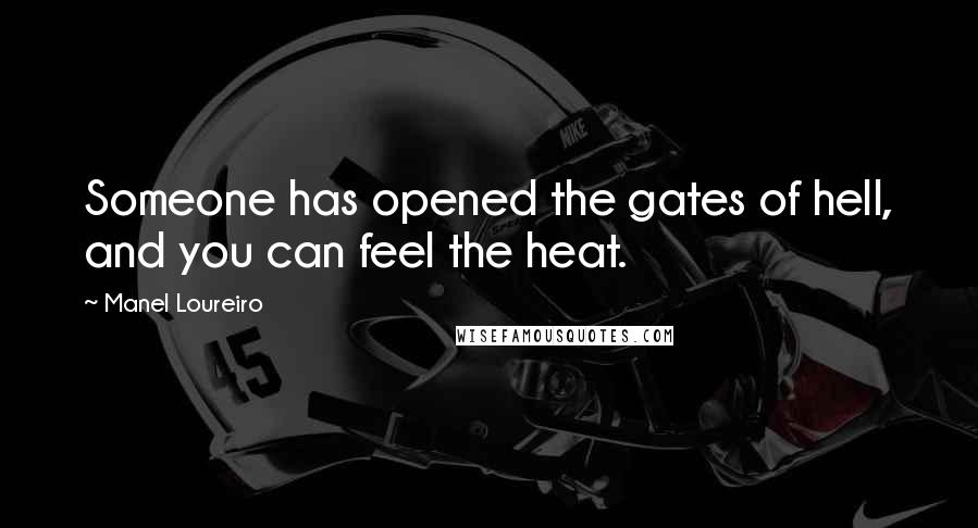 Manel Loureiro quotes: Someone has opened the gates of hell, and you can feel the heat.