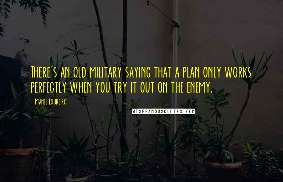 Manel Loureiro quotes: There's an old military saying that a plan only works perfectly when you try it out on the enemy.
