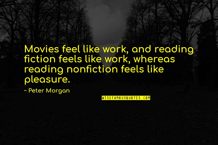 Manet Olympia Quotes By Peter Morgan: Movies feel like work, and reading fiction feels