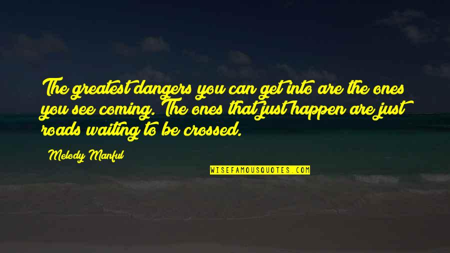 Manful Quotes By Melody Manful: The greatest dangers you can get into are