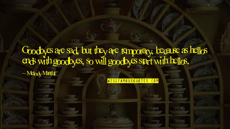 Manful Quotes By Melody Manful: Goodbyes are sad, but they are temporary, because