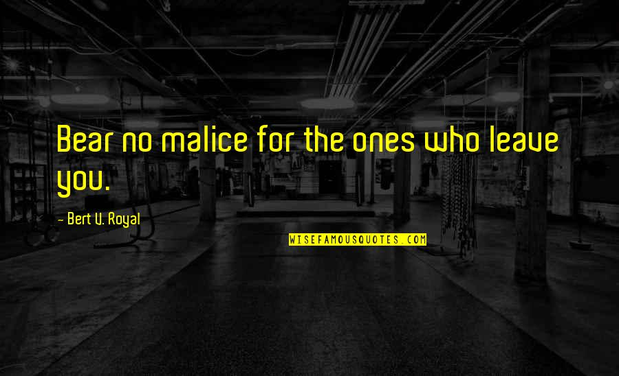 Mang Aagaw Quotes By Bert V. Royal: Bear no malice for the ones who leave
