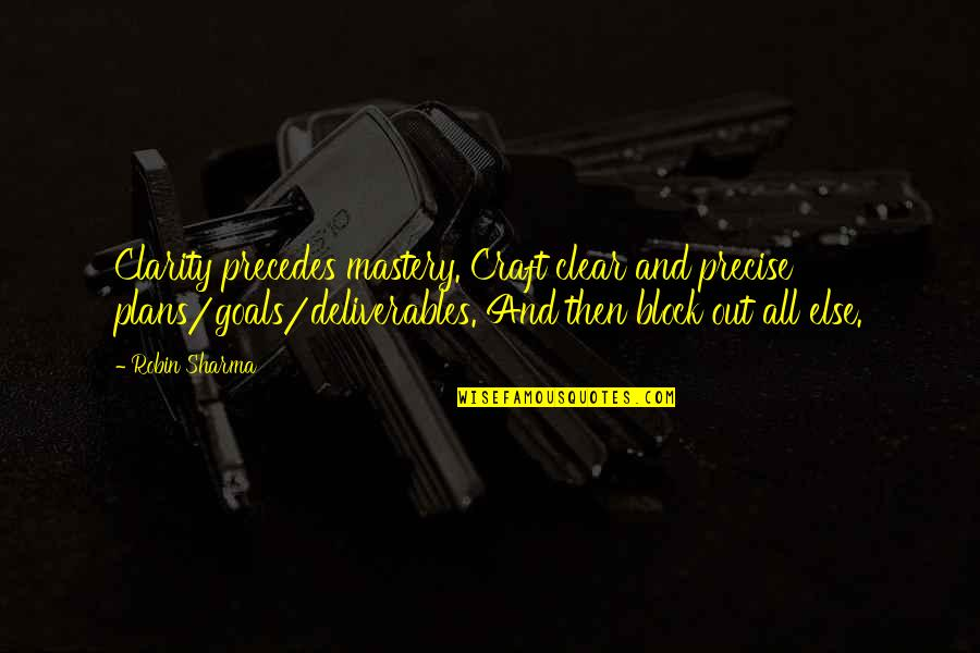 Mang Aagaw Quotes By Robin Sharma: Clarity precedes mastery. Craft clear and precise plans/goals/deliverables.