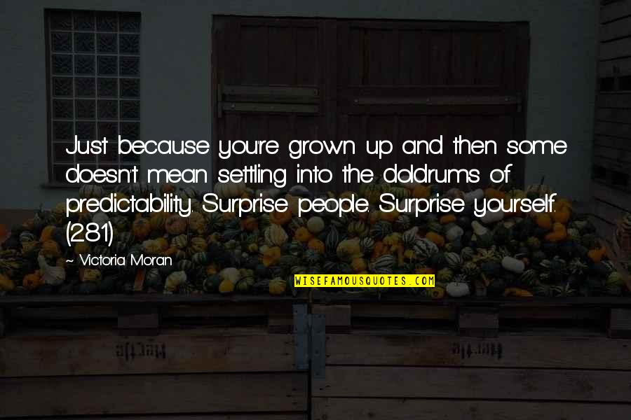 Mang Aagaw Quotes By Victoria Moran: Just because you're grown up and then some