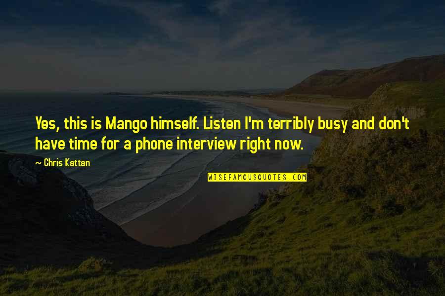 Mango Chris Kattan Quotes By Chris Kattan: Yes, this is Mango himself. Listen I'm terribly