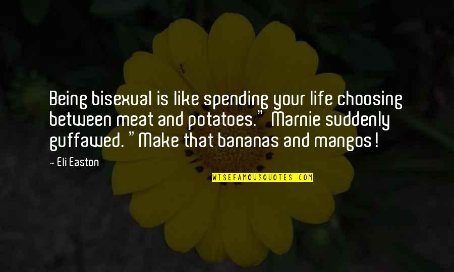 Mangos Quotes By Eli Easton: Being bisexual is like spending your life choosing