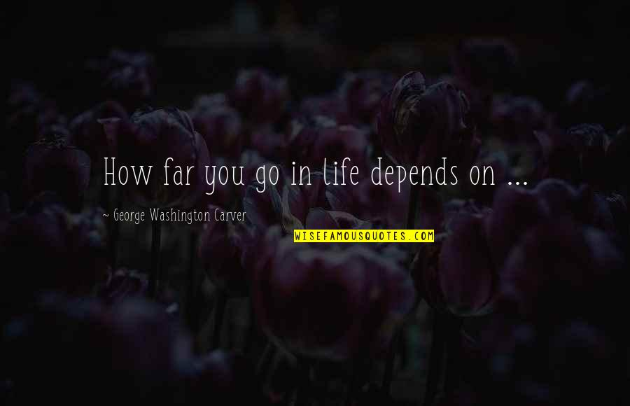 Mangos Quotes By George Washington Carver: How far you go in life depends on
