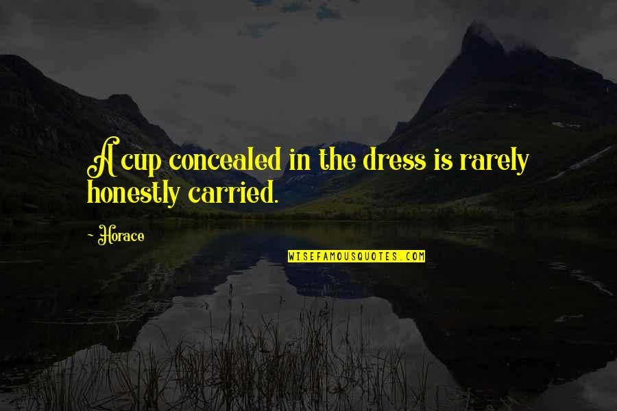Mangos Quotes By Horace: A cup concealed in the dress is rarely