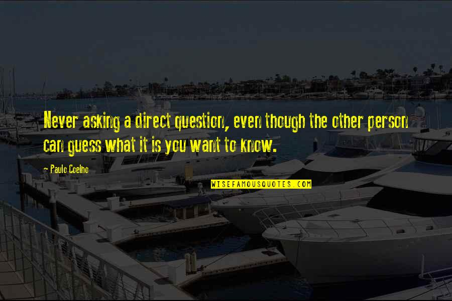Mangos Quotes By Paulo Coelho: Never asking a direct question, even though the