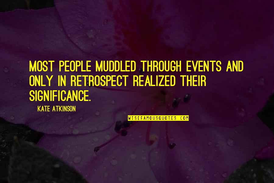 Manhunt Hoods Quotes By Kate Atkinson: Most people muddled through events and only in