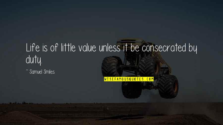 Manhunt Hoods Quotes By Samuel Smiles: Life is of little value unless it be
