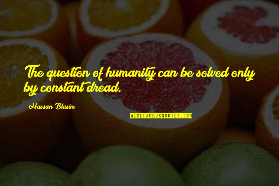 Mani Love Quotes By Hassan Blasim: The question of humanity can be solved only