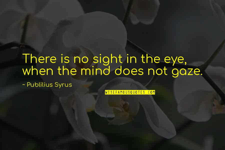Mani Love Quotes By Publilius Syrus: There is no sight in the eye, when
