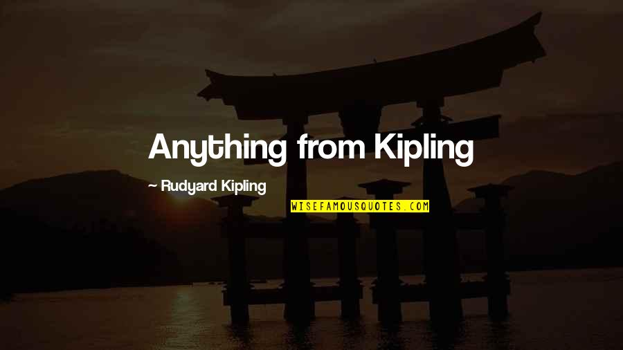 Mani Stone Roses Quotes By Rudyard Kipling: Anything from Kipling
