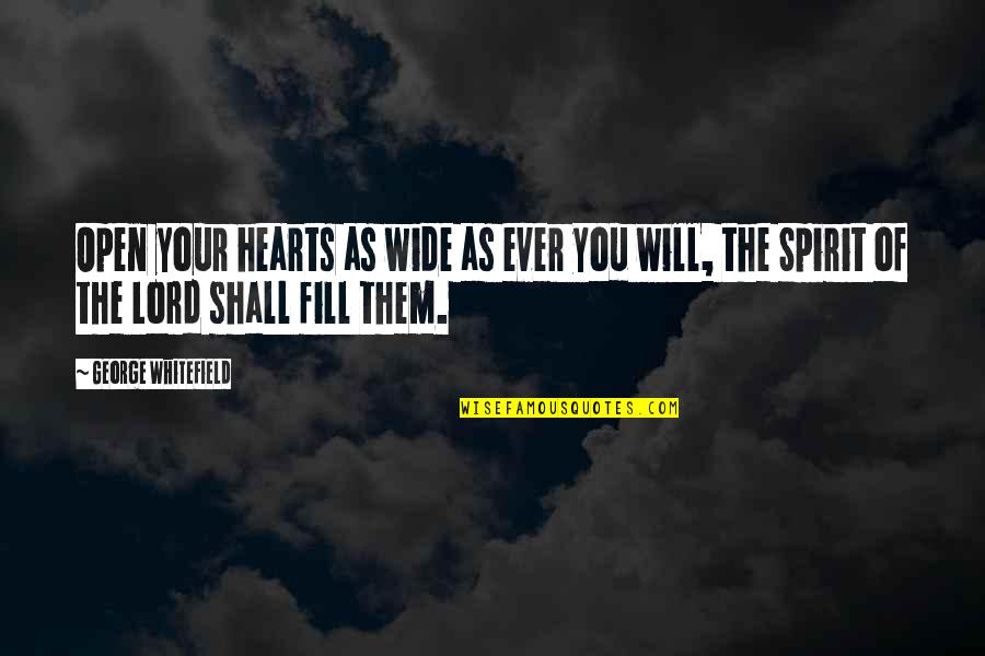 Maniacally Quotes By George Whitefield: Open your hearts as wide as ever you