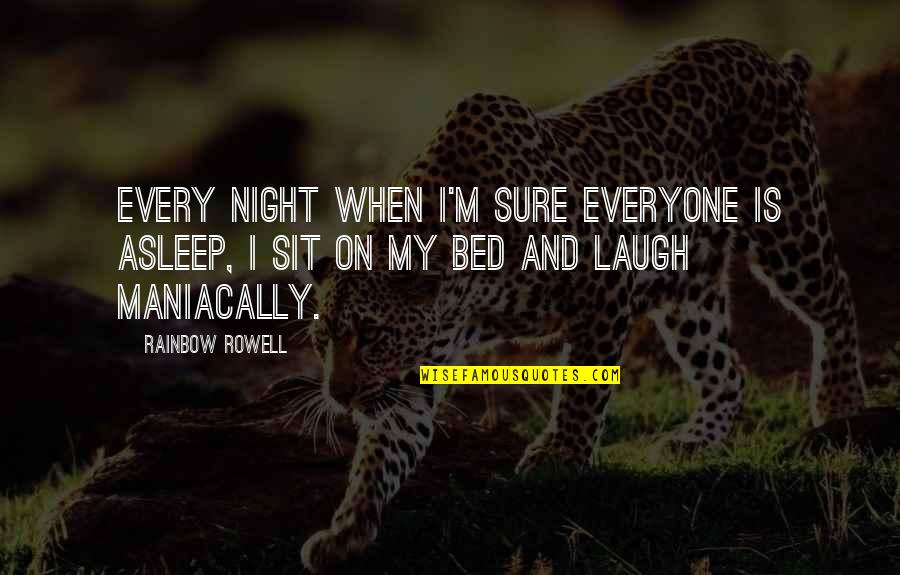 Maniacally Quotes By Rainbow Rowell: Every night when I'm sure everyone is asleep,