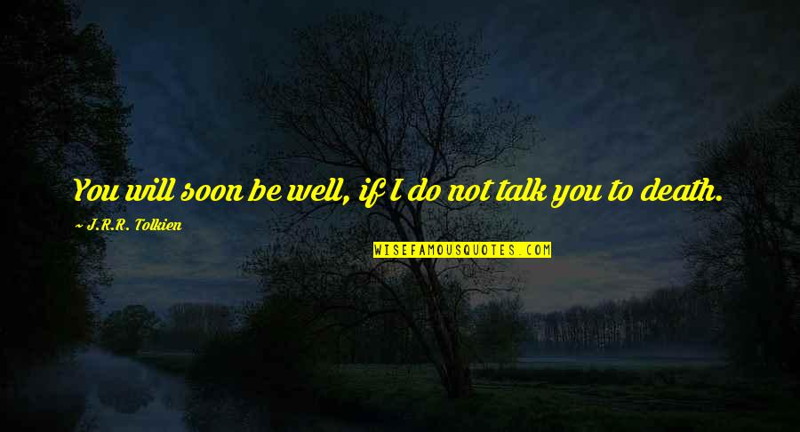 Manic Street Preachers Song Quotes By J.R.R. Tolkien: You will soon be well, if I do