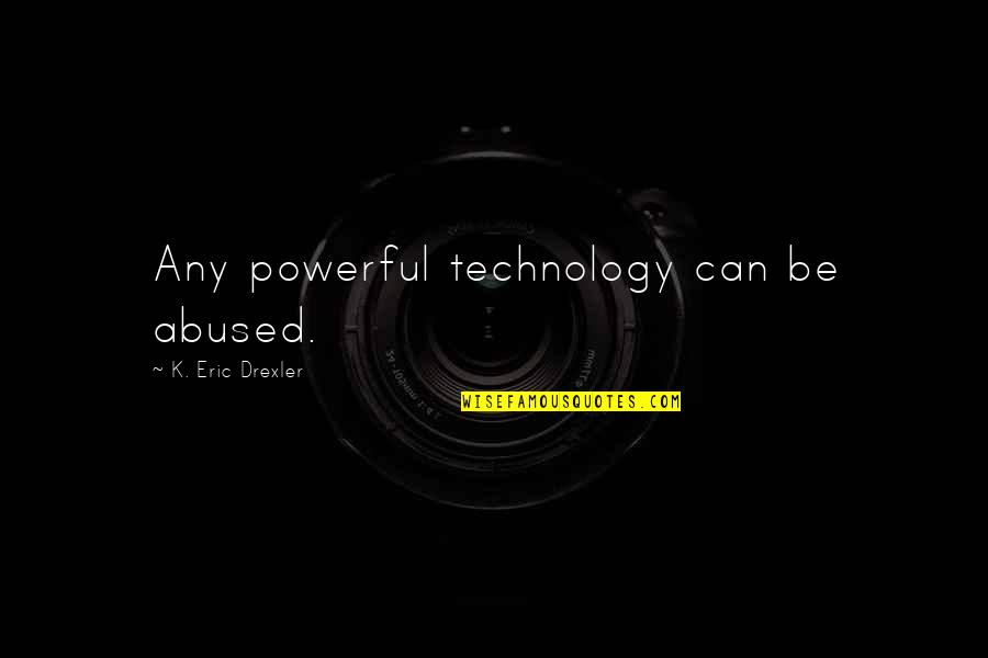 Manic Street Preachers Song Quotes By K. Eric Drexler: Any powerful technology can be abused.