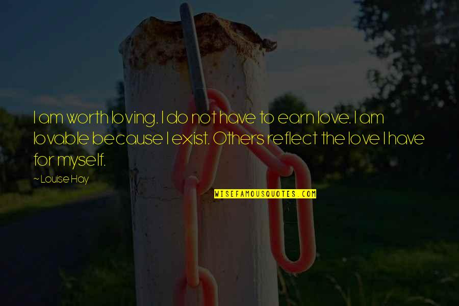 Manic Street Preachers Song Quotes By Louise Hay: I am worth loving. I do not have