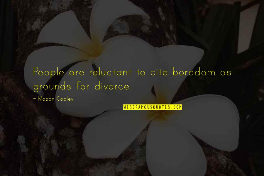Manic Street Preachers Song Quotes By Mason Cooley: People are reluctant to cite boredom as grounds
