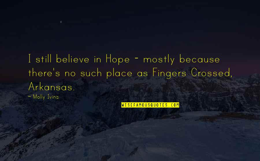 Manic Street Preachers Song Quotes By Molly Ivins: I still believe in Hope - mostly because