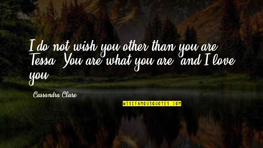 Manicure And Pedicure Quotes By Cassandra Clare: I do not wish you other than you