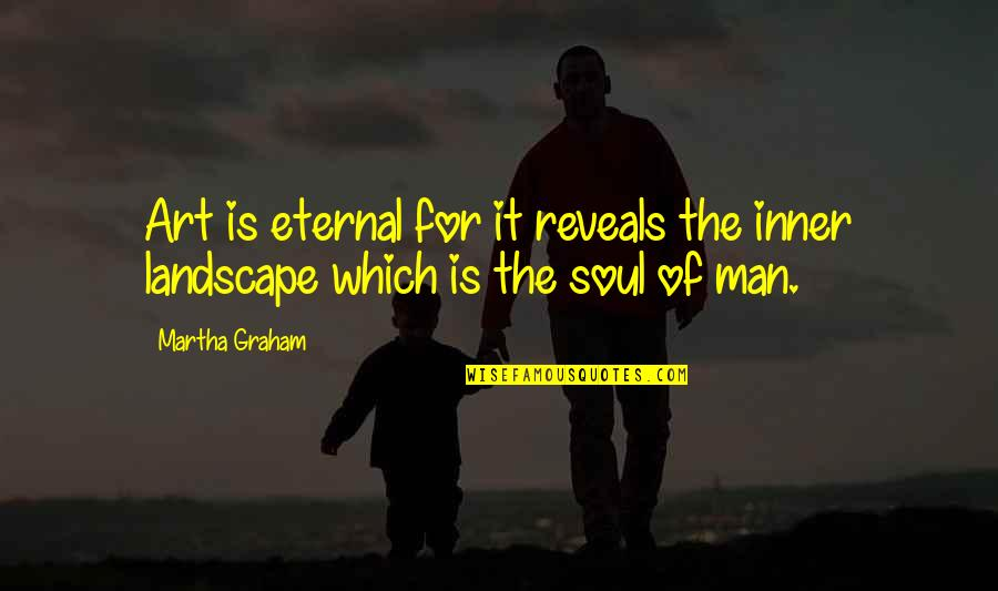 Manicure And Pedicure Quotes By Martha Graham: Art is eternal for it reveals the inner