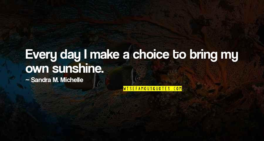 Manicure And Pedicure Quotes By Sandra M. Michelle: Every day I make a choice to bring
