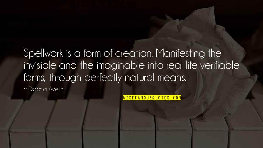 Manifesting Your Life Quotes By Dacha Avelin: Spellwork is a form of creation. Manifesting the