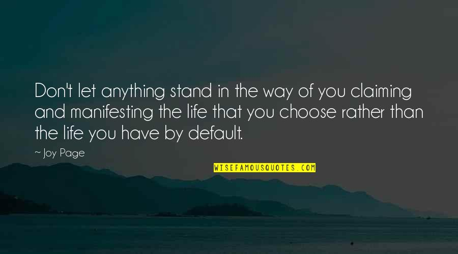Manifesting Your Life Quotes By Joy Page: Don't let anything stand in the way of