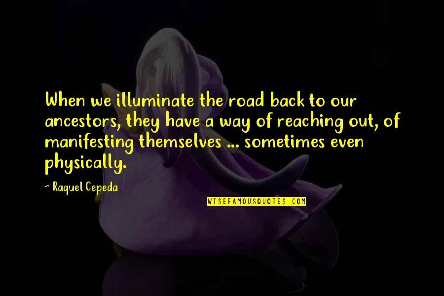 Manifesting Your Life Quotes By Raquel Cepeda: When we illuminate the road back to our