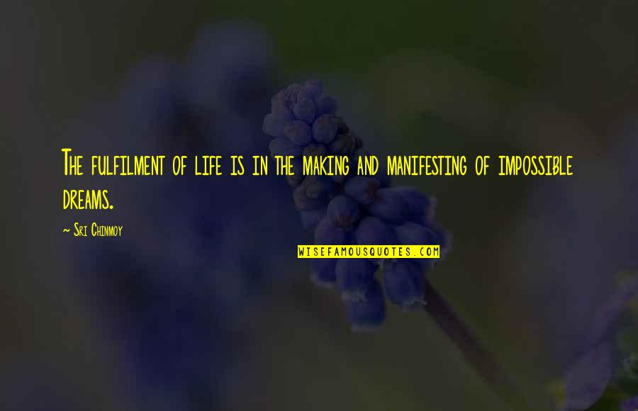 Manifesting Your Life Quotes By Sri Chinmoy: The fulfilment of life is in the making