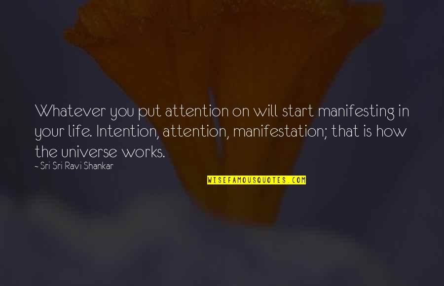 Manifesting Your Life Quotes By Sri Sri Ravi Shankar: Whatever you put attention on will start manifesting