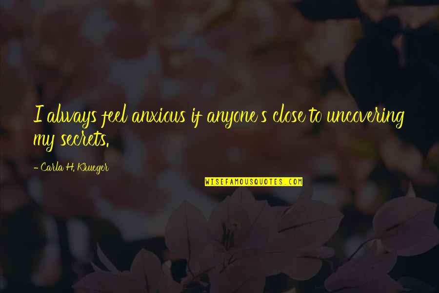 Manipulation And Lies Quotes By Carla H. Krueger: I always feel anxious if anyone's close to