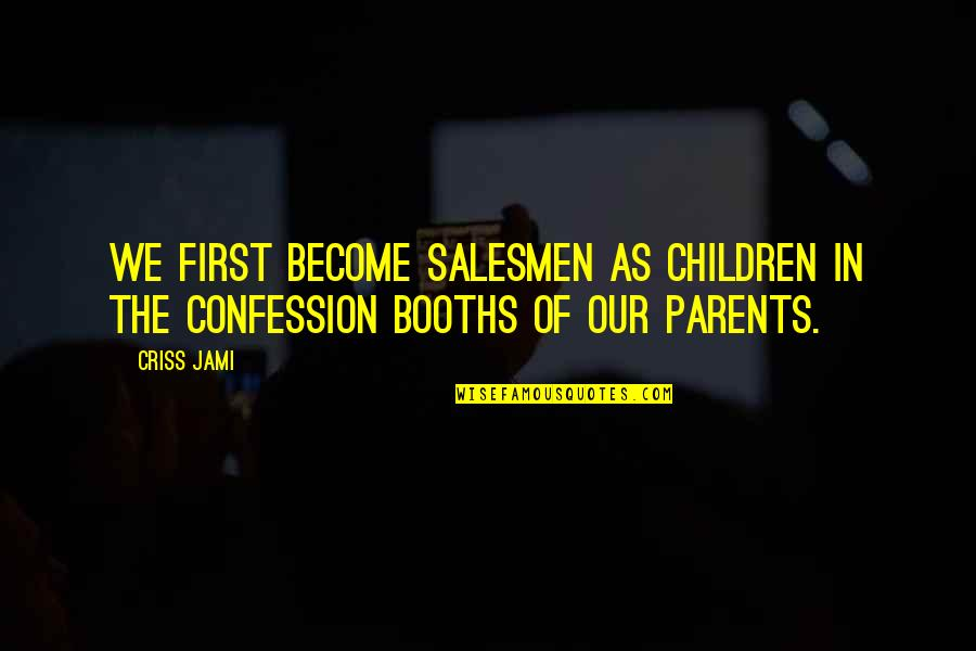 Manipulation And Lies Quotes By Criss Jami: We first become salesmen as children in the