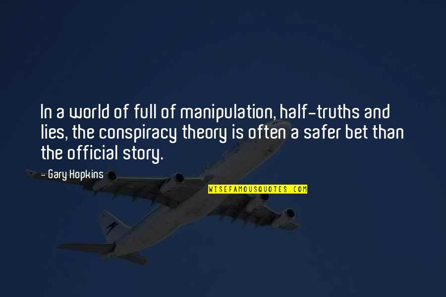 Manipulation And Lies Quotes By Gary Hopkins: In a world of full of manipulation, half-truths