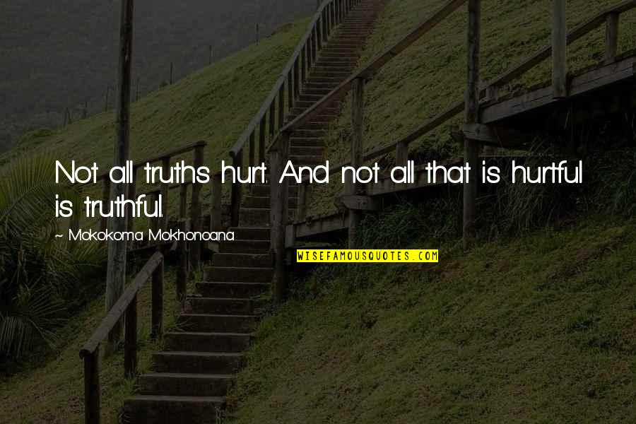 Manipulation And Lies Quotes By Mokokoma Mokhonoana: Not all truths hurt. And not all that