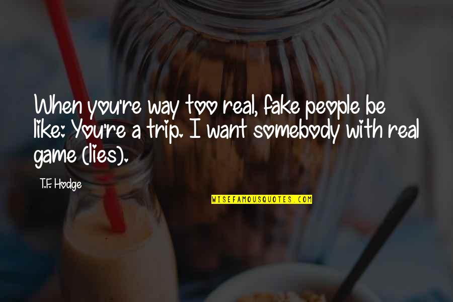 Manipulation And Lies Quotes By T.F. Hodge: When you're way too real, fake people be