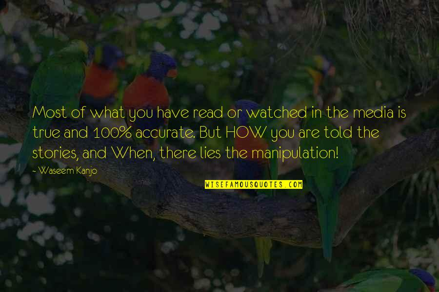 Manipulation And Lies Quotes By Waseem Kanjo: Most of what you have read or watched