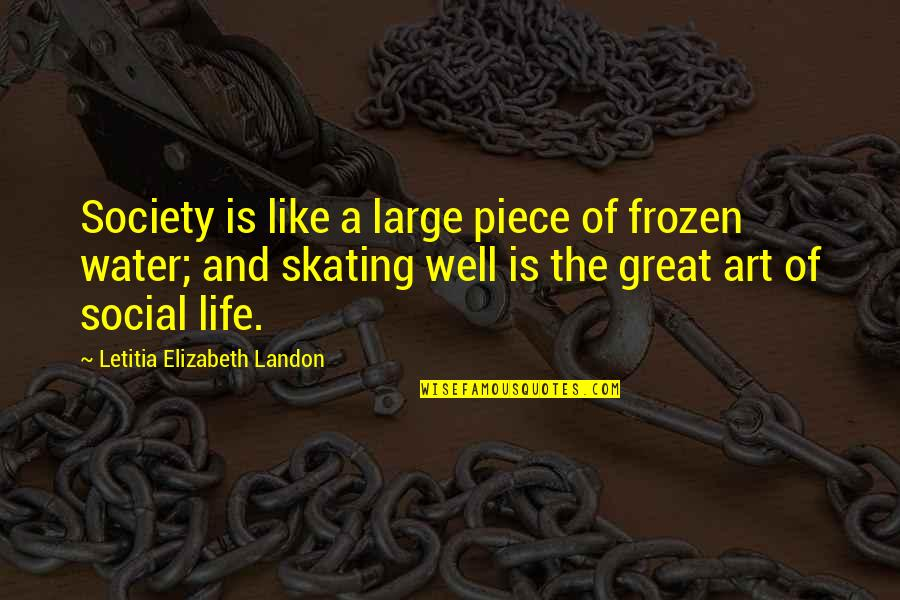 Manish Tiwari Quotes By Letitia Elizabeth Landon: Society is like a large piece of frozen