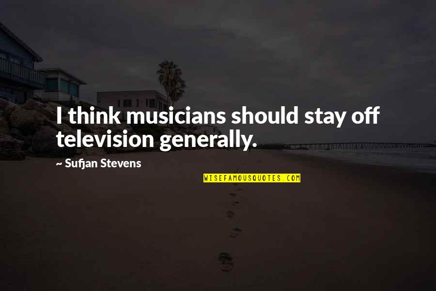 Manish Tiwari Quotes By Sufjan Stevens: I think musicians should stay off television generally.