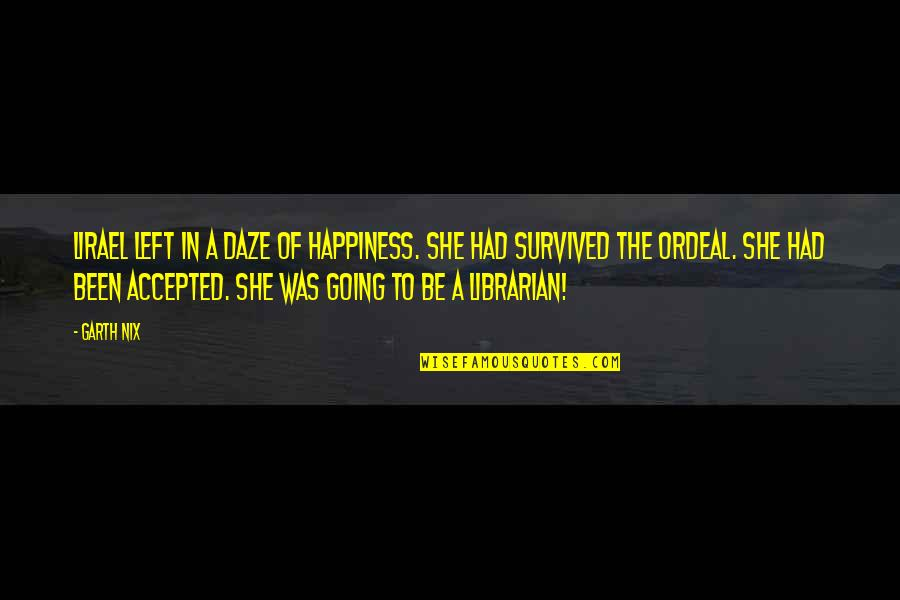 Manitas De Plata Quotes By Garth Nix: Lirael left in a daze of happiness. She