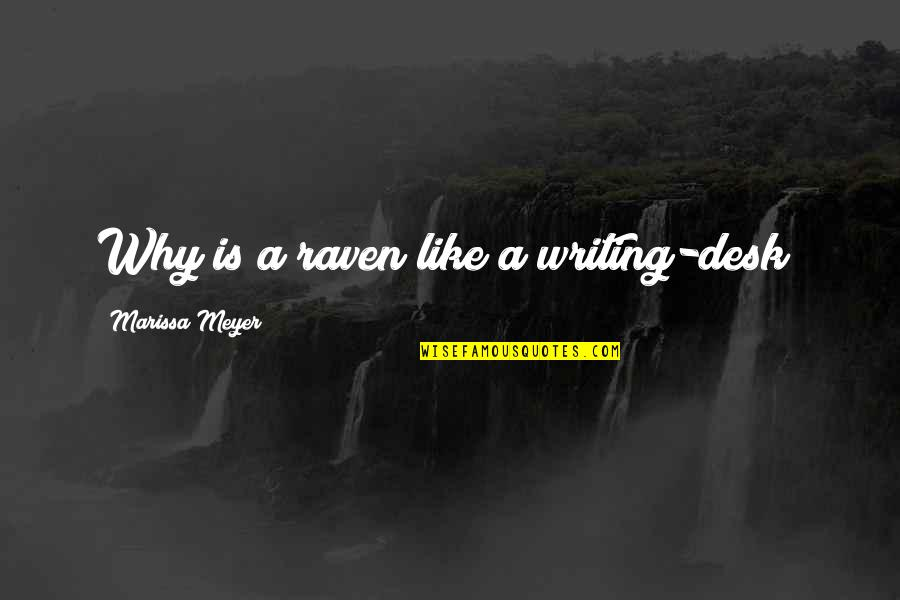 Manitas De Plata Quotes By Marissa Meyer: Why is a raven like a writing-desk?