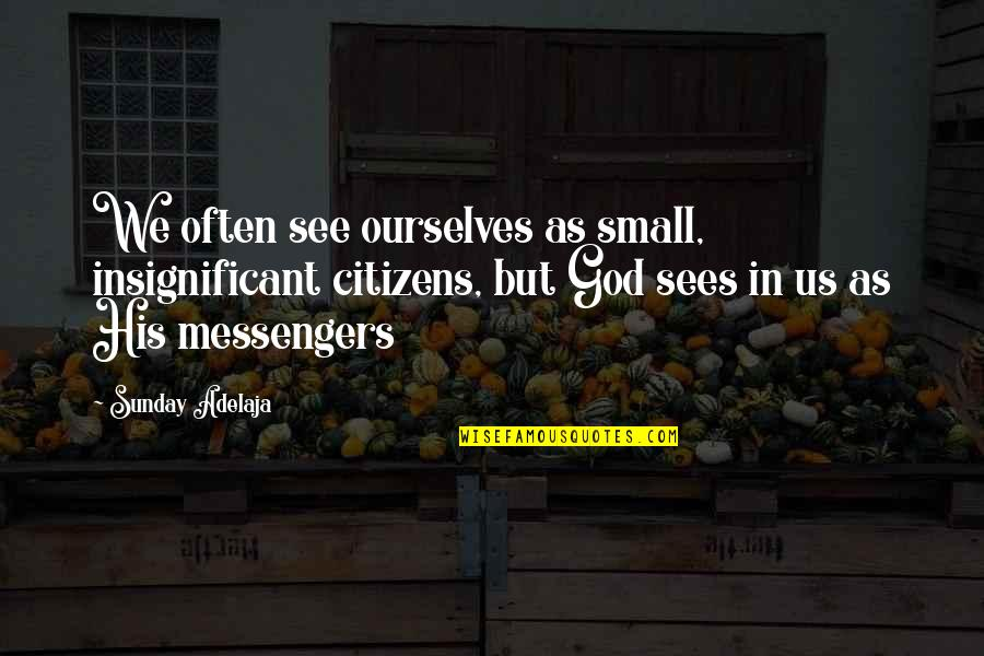 Manitas De Plata Quotes By Sunday Adelaja: We often see ourselves as small, insignificant citizens,