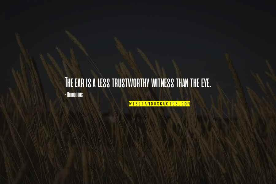 Mankoff Quotes By Herodotus: The ear is a less trustworthy witness than