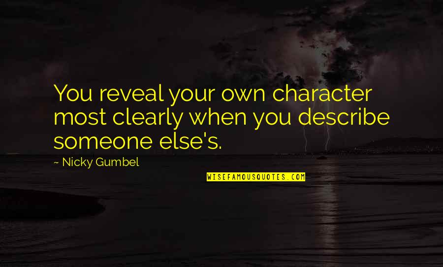 Mankoff Quotes By Nicky Gumbel: You reveal your own character most clearly when