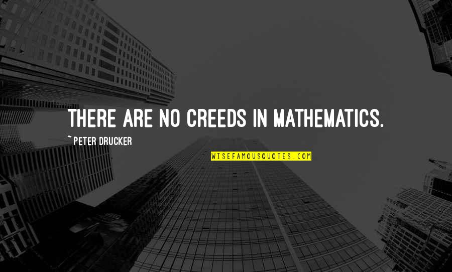 Mankoff Quotes By Peter Drucker: There are no creeds in mathematics.